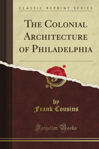 The Colonial Architecture of Philadelphia