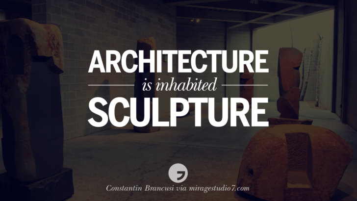 Architecture is inhabited sculpture. - Constantin Brancusi Architecture Quotes by Famous Architects instagram pinterest twitter facebook linkedin Interior Designers art design find an architect cost fees landscape