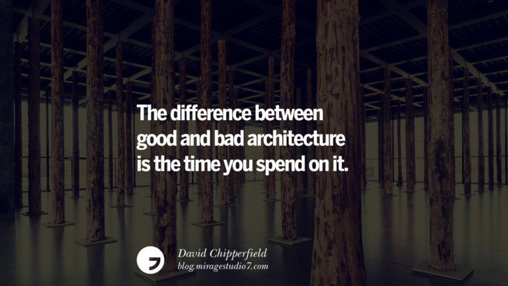 The difference between good and bad architecture is the time you spend on it. - David Chipperfield Architecture Quotes by Famous Architects instagram pinterest twitter facebook linkedin