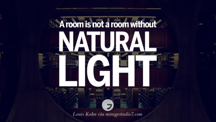 A room is not a room without natural light. - Louis Kahn Architecture Quotes by Famous Architects instagram pinterest twitter facebook linkedin Interior Designers art design find an architect cost fees landscape