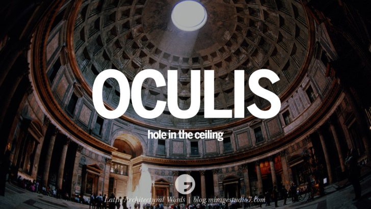 Oculis - a hole in the ceiling. Oculus on the other hand means 'an eye' in Latin. Beautiful Latin and Ancient Greek Architecture Words instagram facebook twitter pinterest
