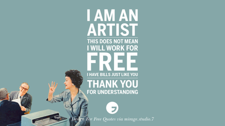 I am an artist. This does not mean I will work for free. I have bills just like you. Thank you for understanding. Sarcastic 'Design For Free' Quotes For Interior Designers And Architects