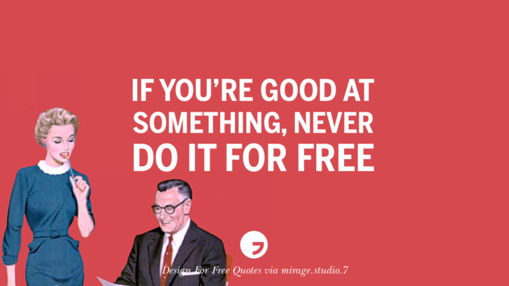 If you're good at something, never do it for free. Sarcastic 'Design For Free' Quotes For Interior Designers And Architects