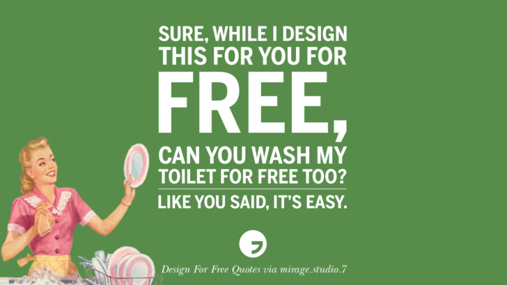 Sure, while I design this for you for free, can you wash my toilet for free too? Like you said, it's easy. Sarcastic 'Design For Free' Quotes For Interior Designers And Architects