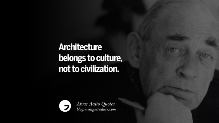 Architecture belongs to culture, not to civilization. Alvar Aalto Quotes On Modern Architecture, Form, City And Culture