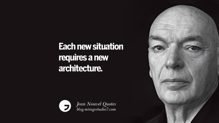 Each new situation requires a new architecture. Jean Nouvel Quotes On Art, Architecture, Culture And Design