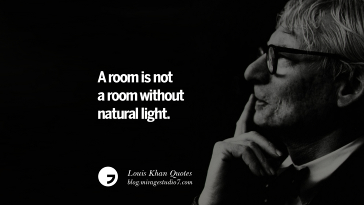 A room is not a room without natural light. Louis Khan Quotes On Modern Architecture, Natural Lighting And Culture