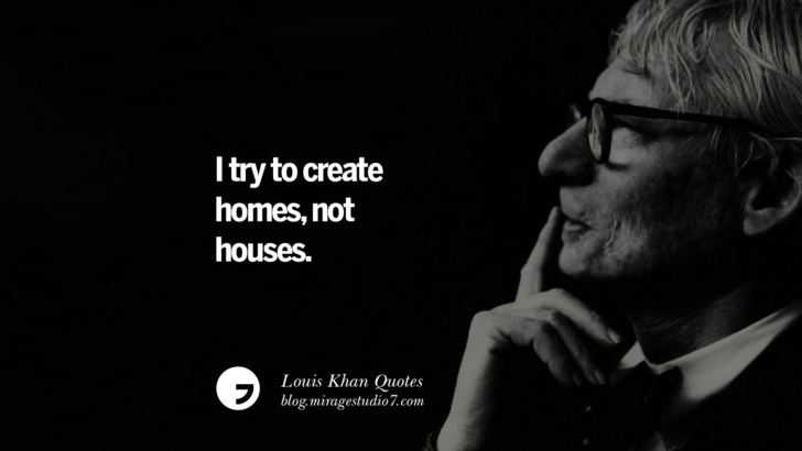 I try to create homes, not houses. Louis Khan Quotes On Modern Architecture, Natural Lighting And Culture