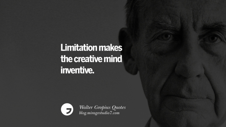 Limitation makes the creative mind inventive. Walter Gropius Quotes Bauhaus Movement, Craftsmanship, And Architecture