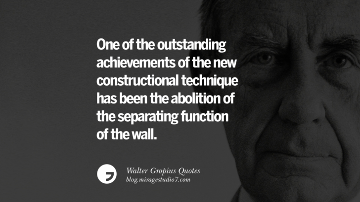 One of the outstanding achievements of the new constructional technique has been the abolition of the separating function of the wall. Walter Gropius Quotes Bauhaus Movement, Craftsmanship, And Architecture
