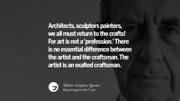 Architects, sculptors painters, we all must return to the crafts! For art is not a 'profession.' There is no essential difference between the artist and the craftsman. The artist is an exalted craftsman. Walter Gropius Quotes Bauhaus Movement, Craftsmanship, And Architecture