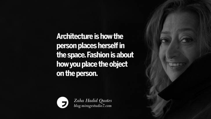 Architecture is how the person places herself in the space. Fashion is about how you place the object on the person. Zaha Hadid Quotes On Fashion, Architecture, Space, And Culture